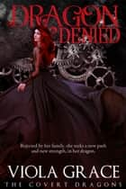 Dragon Denied ebook by Viola Grace