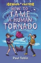 How to Tame a Human Tornado ebook by Paul Tobin