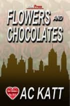 Flowers and Chocolate ebook by AC Katt