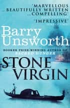 Stone Virgin ebook by Barry Unsworth