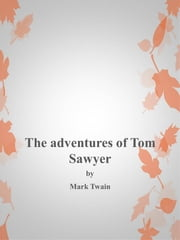 The Adventures of Tom Sawyer ebook by Mark Twain,Mark Twain,Mark Twain