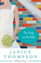 Icing on the Cake, The (Weddings by Design Book #2) - A Novel ebook by Janice Thompson