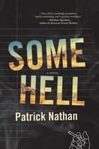 Some Hell - A Novel ebook by Patrick Nathan
