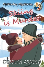 Skiing is Murder - McKinley Mysteries, #10 ebook by Carolyn Arnold