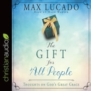 The Gift for All People - Thoughts on God's Great Grace audiobook by Max Lucado
