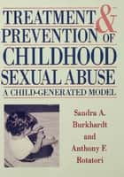 Treatment And Prevention Of Childhood Sexual Abuse ebook by Sandra A. Burkhardt, Anthony F. Rotatori