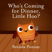 Who's Coming for Dinner, Little Hoo? ebook by Brenda Ponnay,Brenda Ponnay,Brenda Ponnay