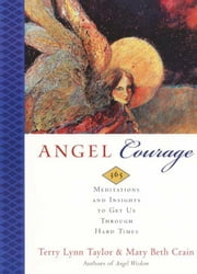 Angel Courage - 365 Meditations and Insights to Get Us Through Hard Times ebook by Terry Lynn Taylor,Mary Beth Crain