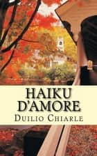 Haiku d'amore ebook by Duilio Chiarle