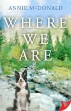 Where We Are ebook by Annie McDonald