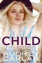 Wild Child ebook by Audrey Carlan