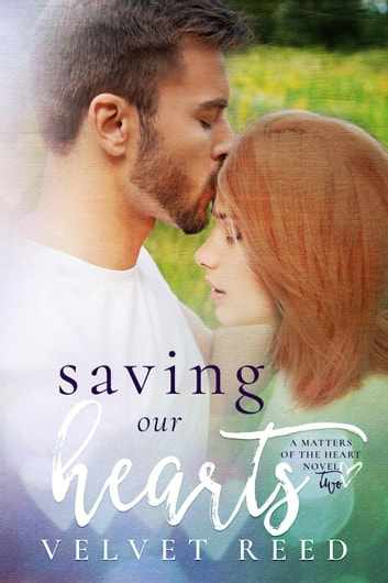 Saving Our Hearts - Matters of the Heart #2 ebook by Velvet Reed