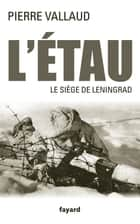 L'Étau - Le siège de Leningrad ebook by Pierre Vallaud