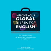 Improve Your Global Business English - The Essential Toolkit for Writing and Communicating Across Borders audiobook by Fiona Talbot, Sudakshina Bhattacharjee