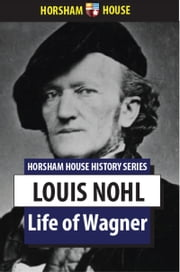 Life of Wagner ebook by Louis Nohl,George P. Upton (Translator)