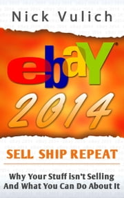 eBay 2014: Why You're Not Selling Anything on eBay, and What You Can Do About It ebook by Nick Vulich