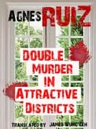 Double Murder in Attractive Districts ebook by Agnès Ruiz