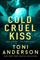 Cold Cruel Kiss - A heart-stopping and addictive romantic thriller ebook by Toni Anderson