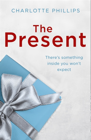 The Present: The must-read Christmas romance for 2017 (The Present, Book 2) ebook by Charlotte Phillips