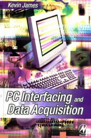 PC Interfacing and Data Acquisition: Techniques for Measurement, Instrumentation and Control ebook by James, Kevin