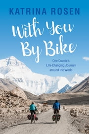 With You By Bike - One Couple's Life-Changing Journey Around the World ebook by Katrina Rosen
