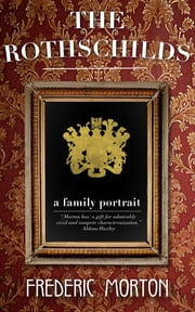 The Rothschilds - A Family Portrait ebook by Frederic Morton