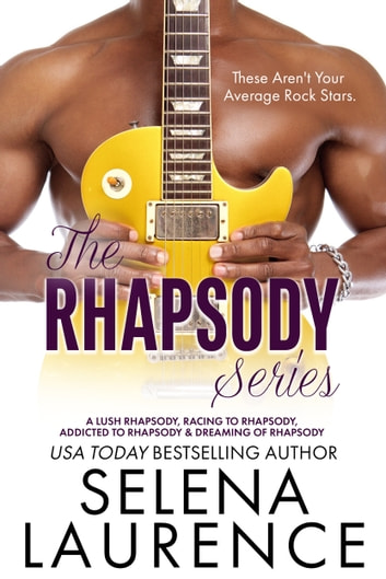 The Rhapsody Series - A Lush Rhapsody, Racing to Rhapsody, Dreaming of Rhapsody, and Addicted to Rhapsody ebook by Selena Laurence