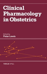 Clinical Pharmacology in Obstetrics ebook by Lewis, Peter