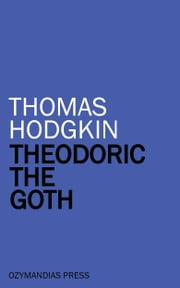 Theodoric the Goth ebook by Thomas Hodgkin