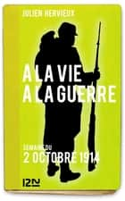 À la vie, à la guerre - 2 octobre 1914 ebook by Julien HERVIEUX
