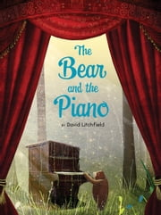 The Bear and the Piano ebook by David Litchfield,Frances Lincoln Ltd