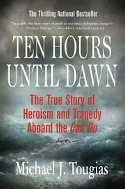 Ten Hours Until Dawn - The True Story of Heroism and Tragedy Aboard the Can Do ebook by Michael J. Tougias