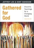 Gathered for God ebook by Jeffrey Lee, Dent Davidson