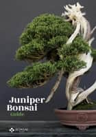 Juniper Bonsai Guide ebook by Bonsai Empire