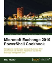 Microsoft Exchange 2010 PowerShell Cookbook ebook by Mike Pfeiffer