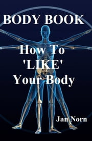 BODY BOOK. How to 'LIKE' Your Body. ebook by Jan Norn