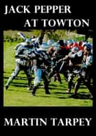 Jack Pepper at Towton ebook by Martin Tarpey