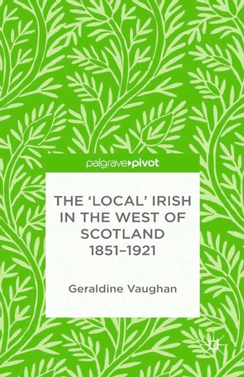 The 'Local' Irish in the West of Scotland 1851-1921 ebook by G. Vaughan