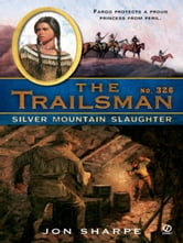 The Trailsman #326 - Silver Mountain Slaughter ebook by Jon Sharpe