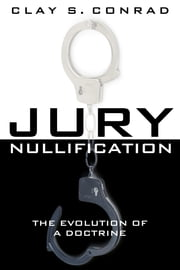 Jury Nullification - The Evolution of a Doctrine ebook by Clay S. Conrad