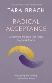 Radical Acceptance - Awakening the Love that Heals Fear and Shame ebook by Tara Brach