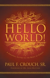 Hello World! - A Personal Message to the Body of Christ ebook by Paul Crouch