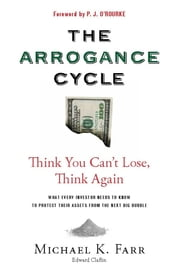 Avoiding the Arrogance Cycle - Think You Can't Lose, Think Again ebook by Michael Farr,P.J. O'Rourke