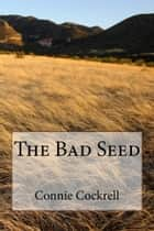 The Bad Seed ebook by Connie Cockrell
