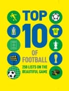 Top 10 of Football - 250 lists on the beautiful game ebook by Russell Ash, Ian Morrison
