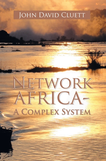 Network Africa-A Complex System ebook by John David Cluett