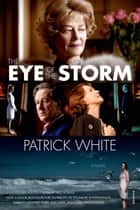 The Eye of the Storm - A Novel ebook by Patrick White