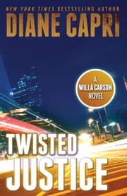 Twisted Justice - A Judge Willa Carson Thriller ebook by Diane Capri