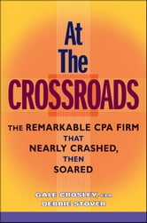 At the Crossroads - The Remarkable CPA Firm that Nearly Crashed, then Soared ebook by Debbie Stover,Gale Crosley