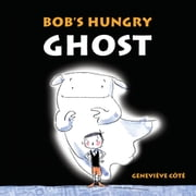 Bob's Hungry Ghost ebook by Geneviève Côté